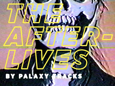 The Afterlives, by Palaxy Tracks