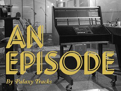 An Episode - First music recorded in 8 years gold landmark studio hfj music palaxy tracks hoefler  frere-jones
