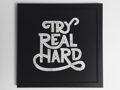 Try Real Hard lettering type typography print prints handlettering screenprinted poster
