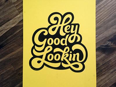 Hey Good Lookin' yellow screenprinting handlettering typography type lettering
