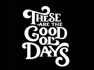 These are the Good Ol' Days handlettering typography type lettering