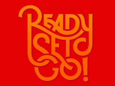 Ready, Set, Go! ligature handlettering typography type lettering
