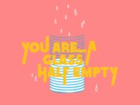 You Are A Glass Half Empty