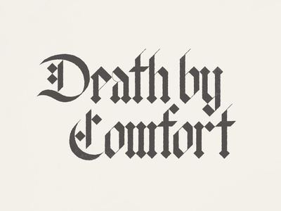 Death By Comfort hand comfort death lettering typography type blackletter