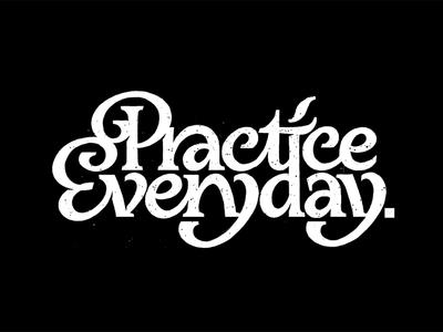 Practice Everyday