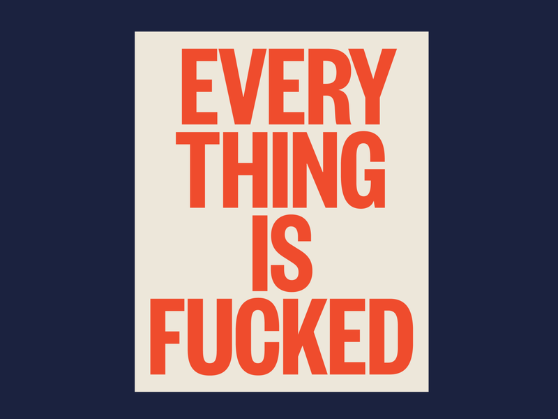 everything is fucked fuck fucked help earth coronavirus political bold grotesque sans serif poster simple typography
