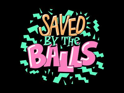 Saved by the Balls balls kickball fogo tshirt tgif 90s