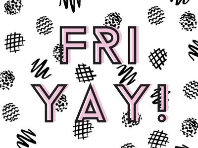 FRIYAY! vector drawing digital design pattern weekend friyay ink type typography