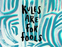 Rule are for fools!