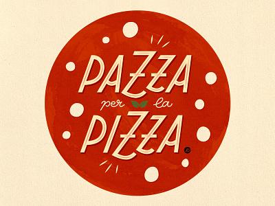Pazza per la Pizza - Crazy for Pizza pizza illustration typography lettering hand lettering graphicdesign design