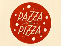 Pazza per la Pizza - Crazy for Pizza