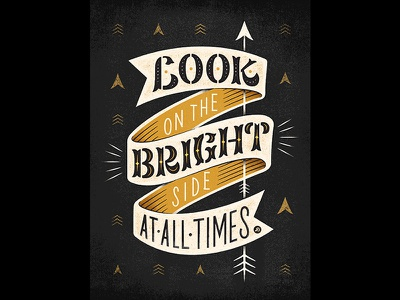 Look on the Bright Side at All Times. illustration typography lettering hand lettering graphicdesign design