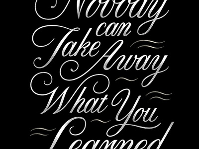 Nobody can Take Away What You Learned. inspirational quote script lettering cursive typography lettering hand lettering graphicdesign design