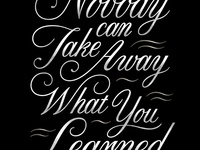 Nobody can Take Away What You Learned.