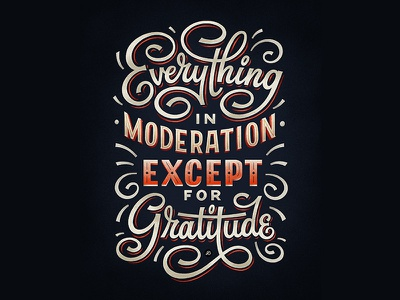 Everything in Moderation except for Gratitude gratitude typography lettering hand lettering graphicdesign design