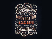 Everything in Moderation except for Gratitude