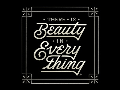 There is Beauty in Everything. typography lettering hand lettering graphicdesign design