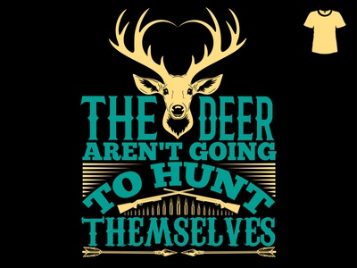 The deer aren't going to hunt themselves t-shirt design illustra banner poster hunting t-shirt hunting hunt t-shirt vector illustration graphic fashion design clothing clean branding beauty