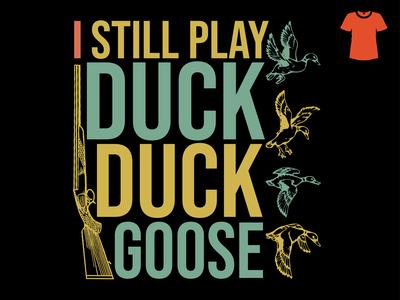 Still play duck duck goose hunting t-shirt design illustration graphic design play goose duck gun hunting t-shirt clothing beauty fashion branding vector illustration graphic design