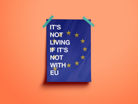 It's Not Living (If It's Not With EU)