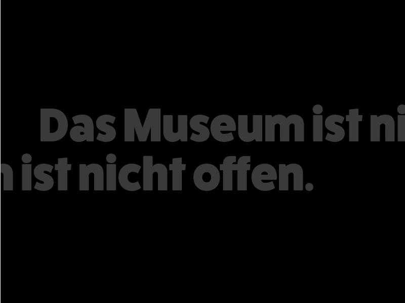 Das Museum ist nicht offen. museum german