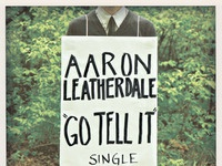 "Aaron Leatherdale ""GO TELL IT"""