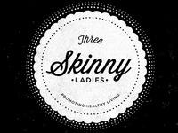 Three Skinny Ladies Gritty