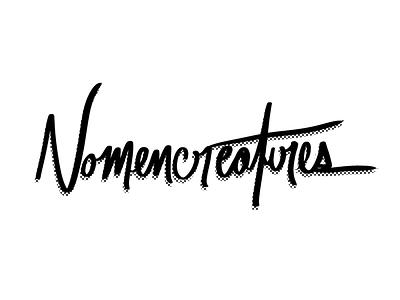 Nomencreatures Type Treatment black and white zipatone custom type handdrawn type