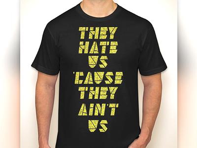 They Hate us Cause they Aint Us kanye company shirt tshirt shirt modus