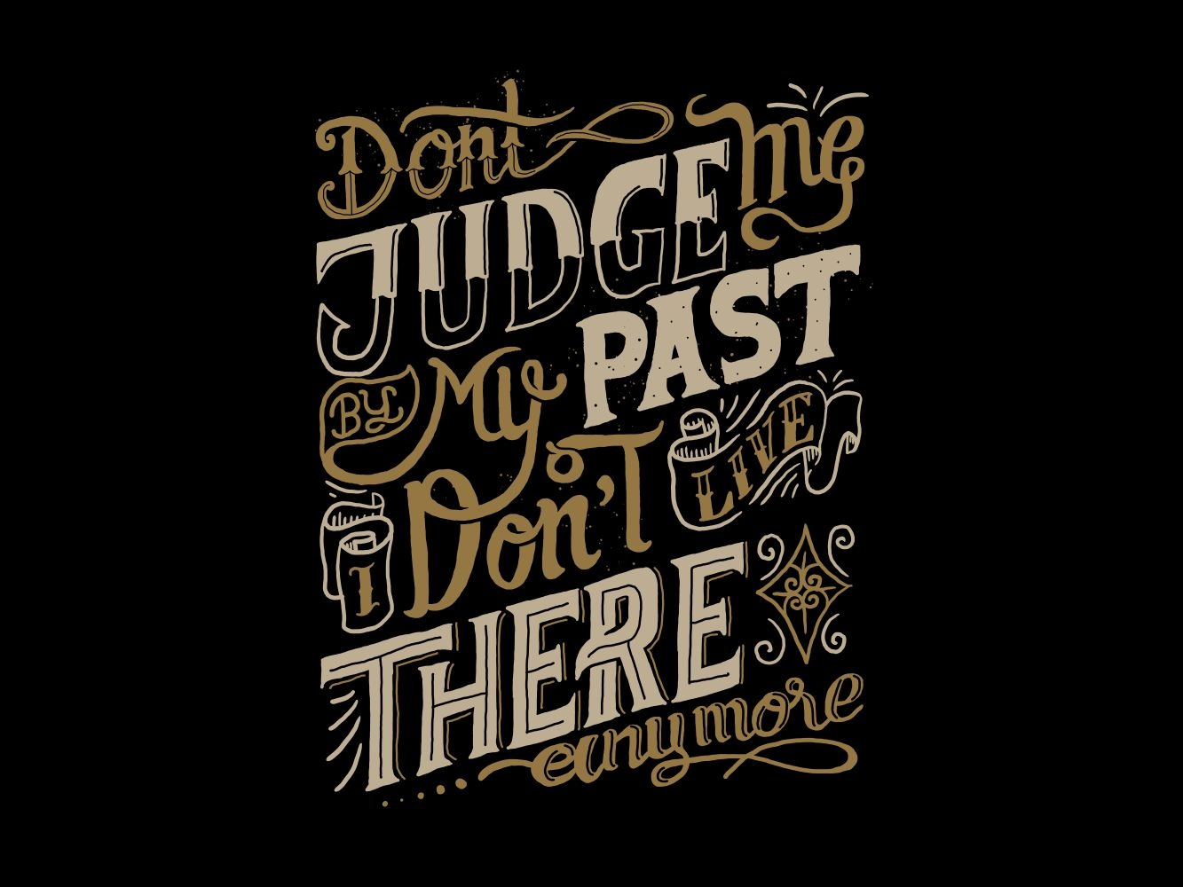 Don\'t Judge Me By My Past I Don\'t Live There Anymore by ...