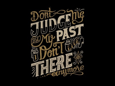 Don't Judge Me By My Past I Don't Live There Anymore