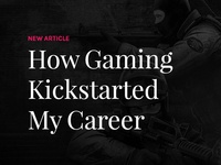 How Gaming Kickstarted My Career