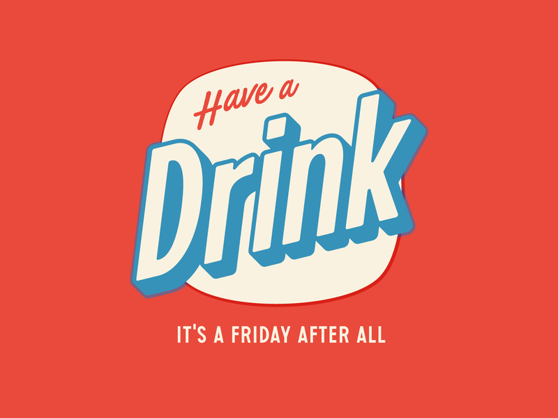 Have a Drink illustration dribbble friday drink logotype lockup logo badge lettering typography
