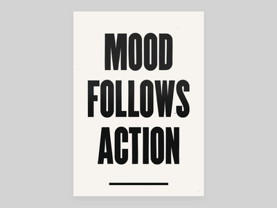 Mood Follows Action advice typography mood poster