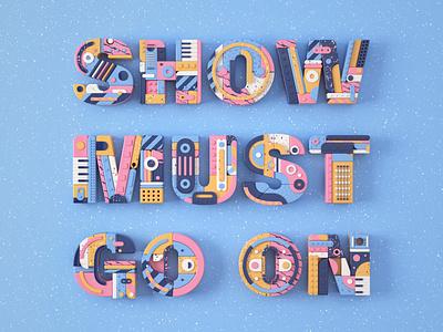 Show Must Go On design queen 3dillustration illustration arnold render 3dlettering 3d lettering typography type cinema4d c4d