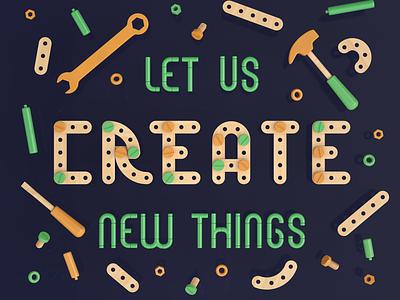 Let us Create New Things 3drender 3dmodelling lettering illustration typography type render design 3d cinema4d c4d