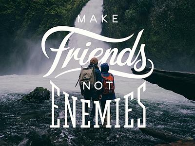 Make Friends Not Enemies  uglykidclothing script sign logo typography custom tee tshirt teedesign handlettering