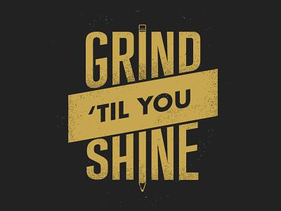 DribbbleCHS | Grind 'Til You Shine halftone shine grind tshirt typography