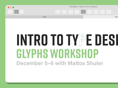 Intro to Type Design: Glyphs Workshop font type design type