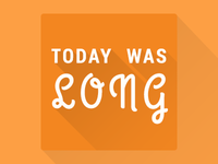 Today was long