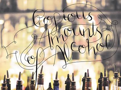 Copious Amounts of Alcohol