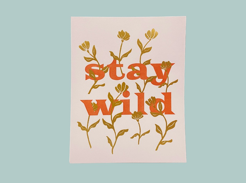 Stay Wild – Floral – Letterpress & Gold Foil