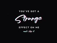 Strange effect on me