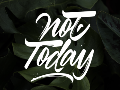 Not today