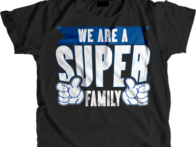 WE ARE A SUPER FAMILY T SHIRT