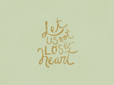 Let Us Not Lose Heart