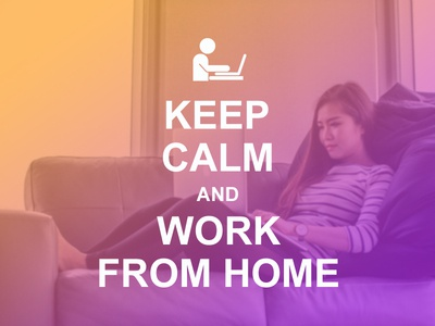 Keep Calm and Work from Home