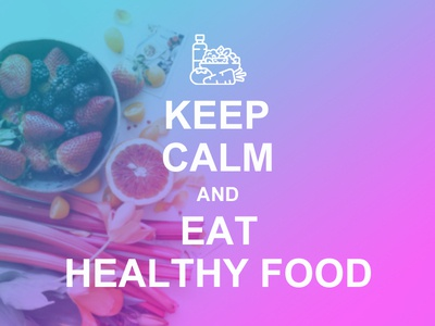 Keep Calm and Eat Healthy Food