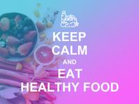 Keep Calm and Eat Healthy Food