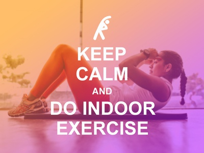 Keep Calm and Do Indoor Exercise